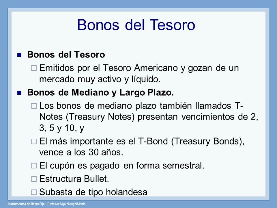 Instrumentos de Renta Fija – Profesor: Miguel Angel Martín Bonos del Tesoro Emitidos por el Tesoro Americano y gozan de un mercado muy activo y líquid