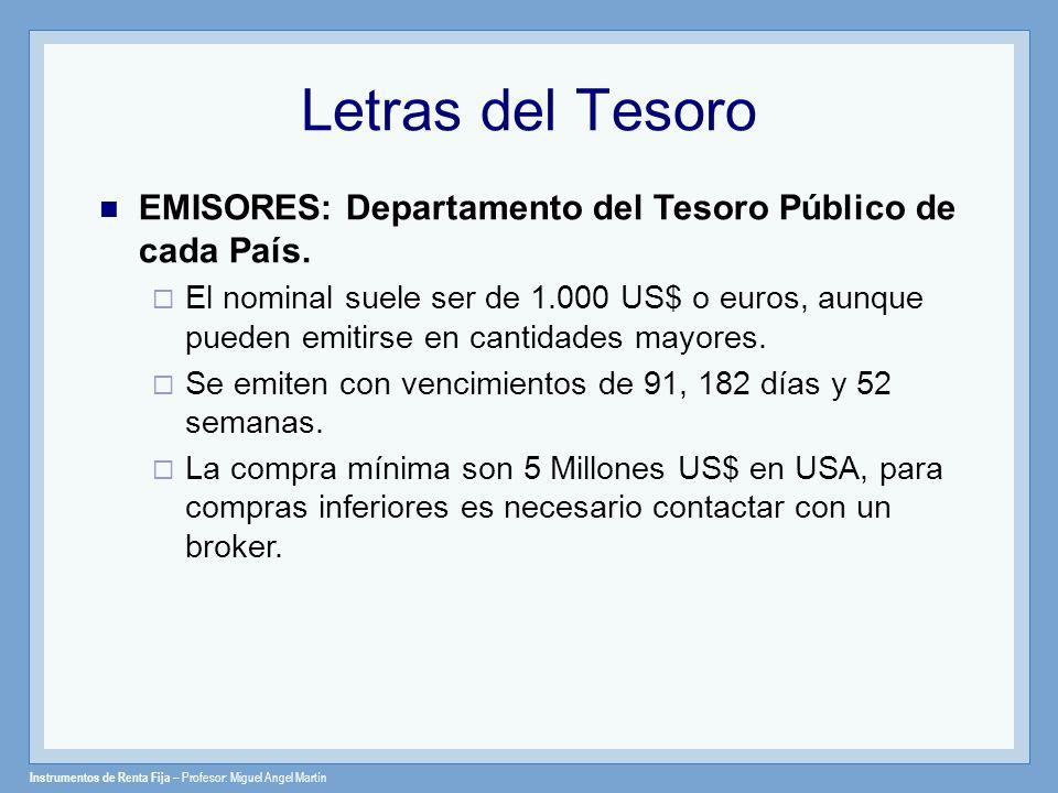 Instrumentos de Renta Fija – Profesor: Miguel Angel Martín Letras del Tesoro EMISORES: Departamento del Tesoro Público de cada País. El nominal suele