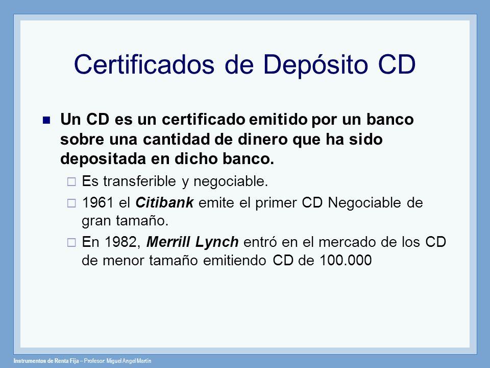 Instrumentos de Renta Fija – Profesor: Miguel Angel Martín Certificados de Depósito CD Un CD es un certificado emitido por un banco sobre una cantidad
