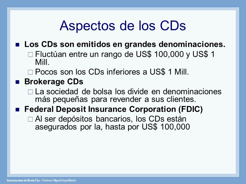 Instrumentos de Renta Fija – Profesor: Miguel Angel Martín Aspectos de los CDs Los CDs son emitidos en grandes denominaciones. Fluctúan entre un rango