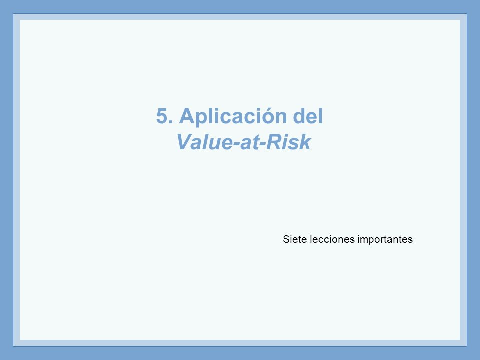 Siete lecciones importantes 5. Aplicación del Value-at-Risk