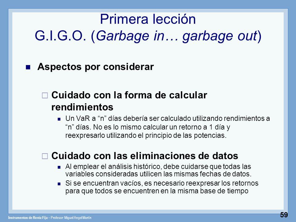 Instrumentos de Renta Fija – Profesor: Miguel Angel Martín 59 Primera lección G.I.G.O. (Garbage in… garbage out) Aspectos por considerar Cuidado con l