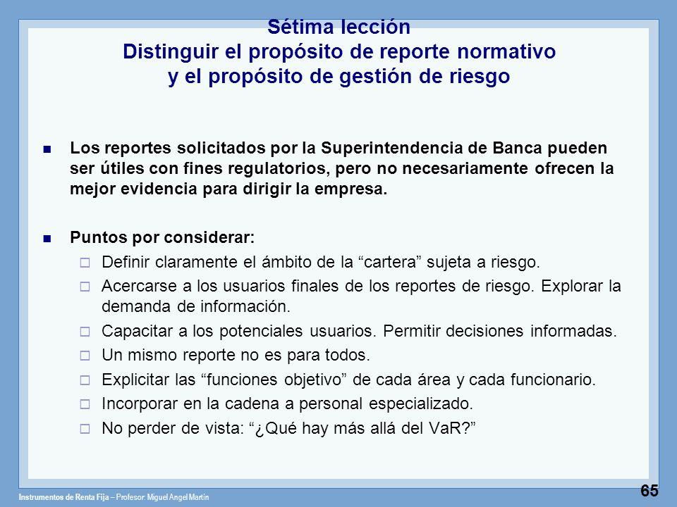 Instrumentos de Renta Fija – Profesor: Miguel Angel Martín 65 Sétima lección Distinguir el propósito de reporte normativo y el propósito de gestión de