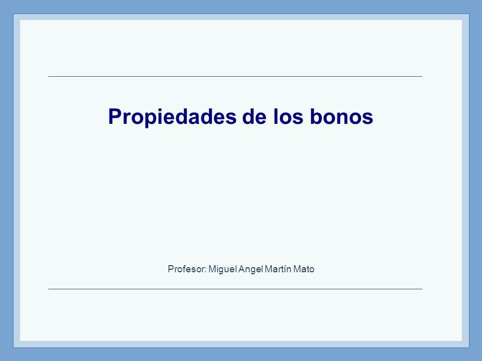 Instrumentos de Renta Fija – Profesor: Miguel Angel Martín PROPIEDAD 1ª El precio vs tipos de interés El precio de los bonos se mueve en forma inversa a las tasas de interés.