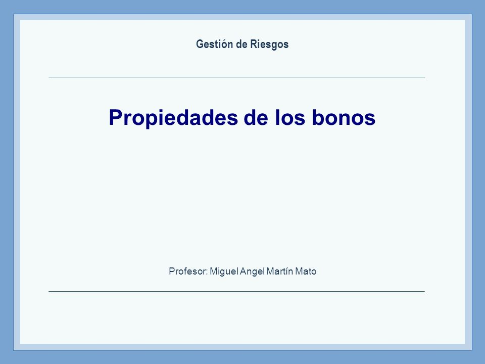 Profesor: Miguel Angel Martín PROPIEDAD 1ª El precio vs tipos de interés El precio de los bonos se mueve en forma inversa a las tasas de interés.