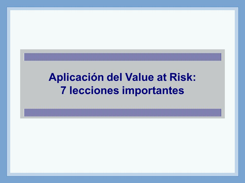 Aplicación del Value at Risk: 7 lecciones importantes