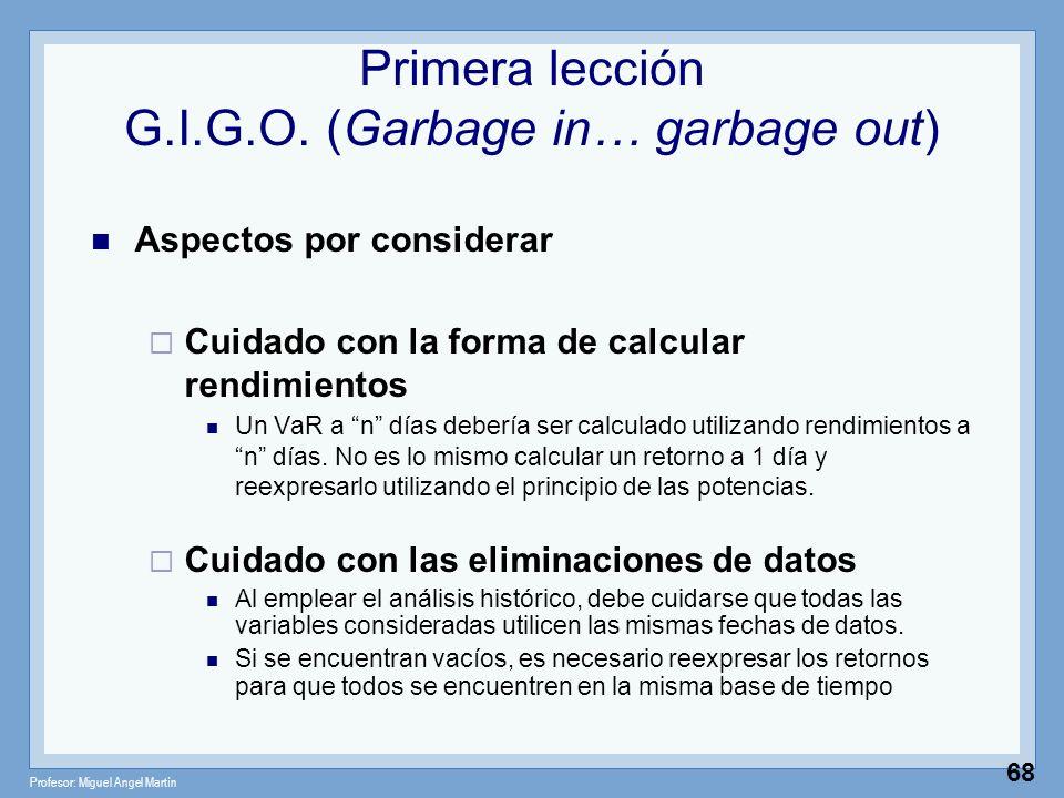 Profesor: Miguel Angel Martín 68 Primera lección G.I.G.O. (Garbage in… garbage out) Aspectos por considerar Cuidado con la forma de calcular rendimien
