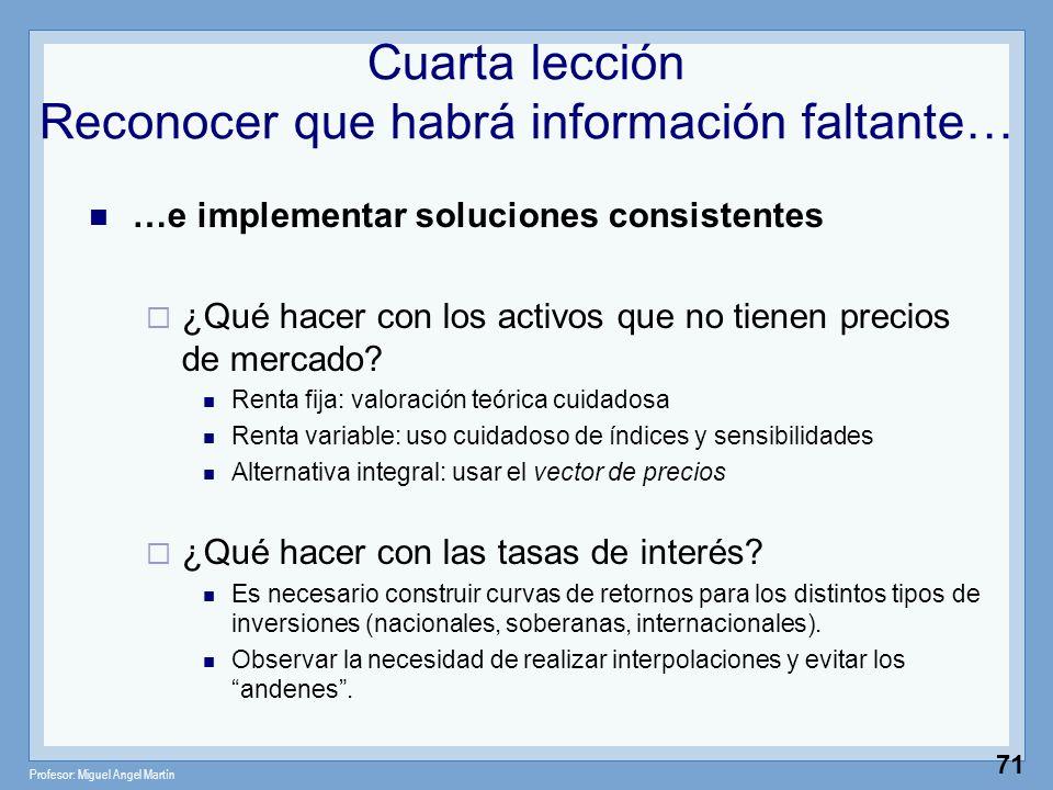 Profesor: Miguel Angel Martín 71 Cuarta lección Reconocer que habrá información faltante… …e implementar soluciones consistentes ¿Qué hacer con los ac