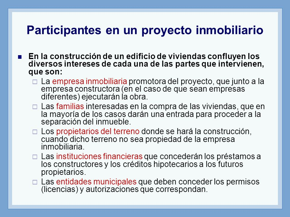 Estructuración del fideicomiso inmobiliario Los fideicomitentes serían: El constructor o promotor inmobiliario, que dejará en fideicomiso el terreno (en caso que él sea el propietario), los planos, licencias, etc.
