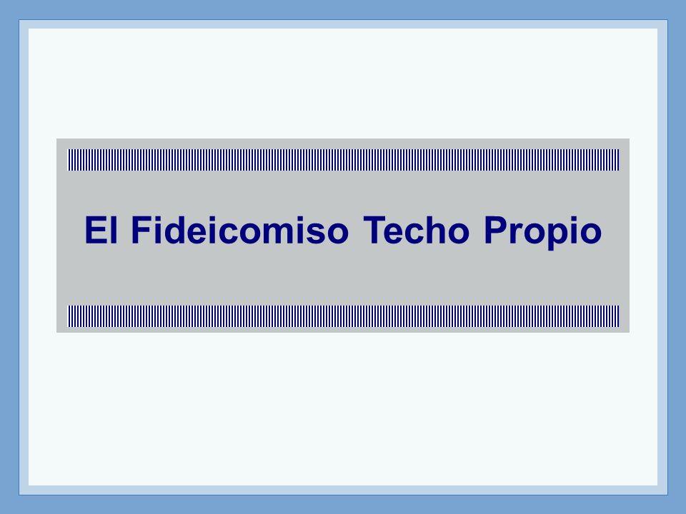 Fideicomiso Techo Propio A finales de 2005 comenzaron a estructurarse los primeros fideicomisos del Programa Techo Propio.