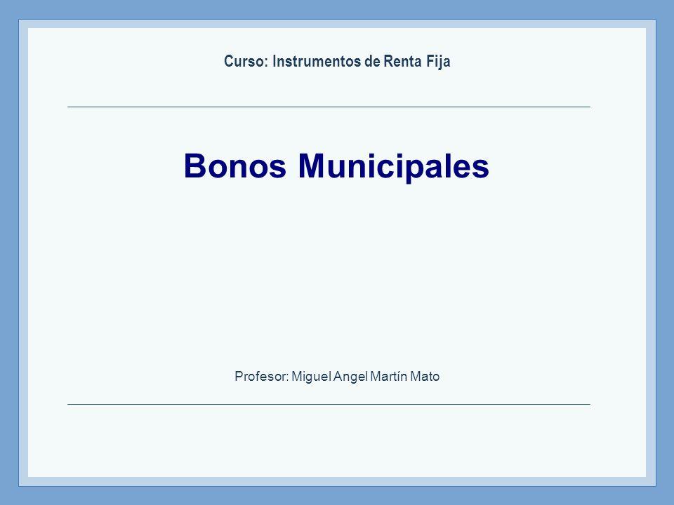 Bonos Municipales Curso: Instrumentos de Renta Fija Profesor: Miguel Angel Martín Mato