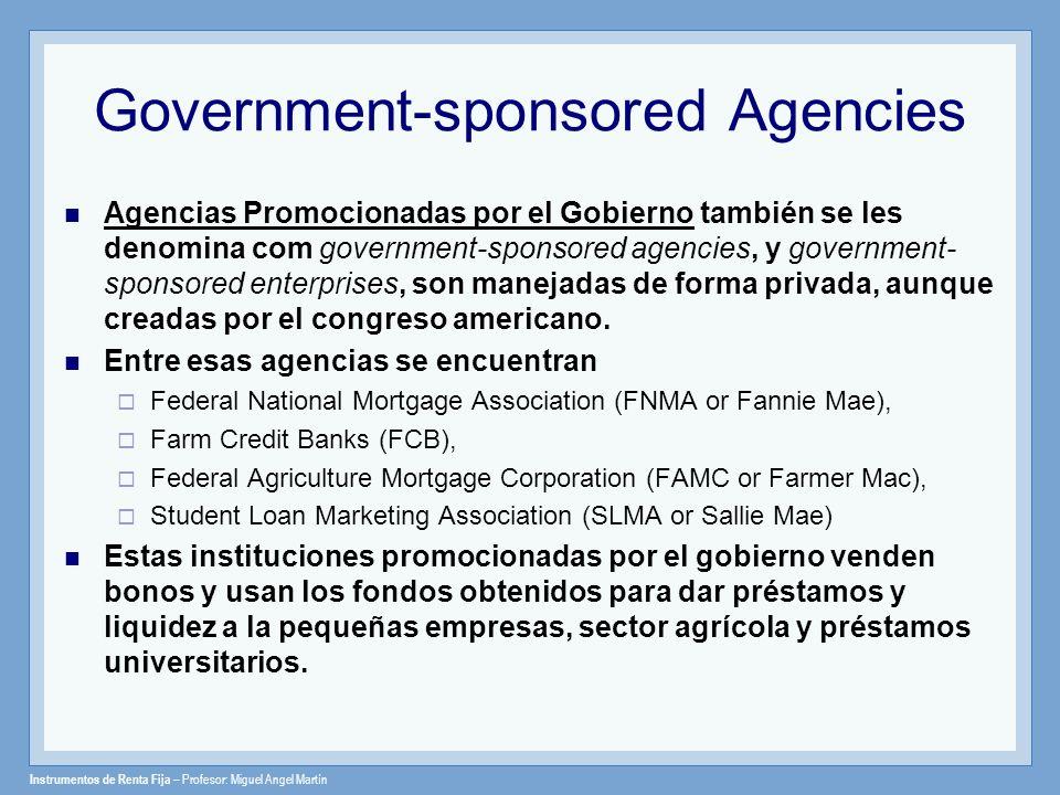 Instrumentos de Renta Fija – Profesor: Miguel Angel Martín Government-sponsored Agencies Agencias Promocionadas por el Gobierno también se les denomin