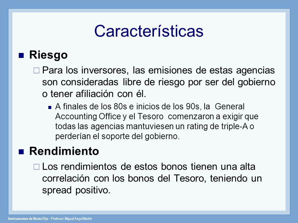 Instrumentos de Renta Fija – Profesor: Miguel Angel Martín Características Riesgo Para los inversores, las emisiones de estas agencias son considerada