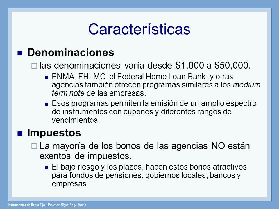 Instrumentos de Renta Fija – Profesor: Miguel Angel Martín Características Denominaciones las denominaciones varía desde $1,000 a $50,000. FNMA, FHLMC