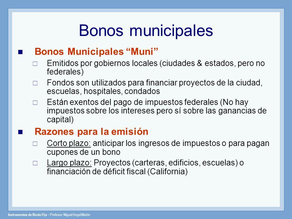 Instrumentos de Renta Fija – Profesor: Miguel Angel Martín Bonos municipales Bonos Municipales Muni Emitidos por gobiernos locales (ciudades & estados