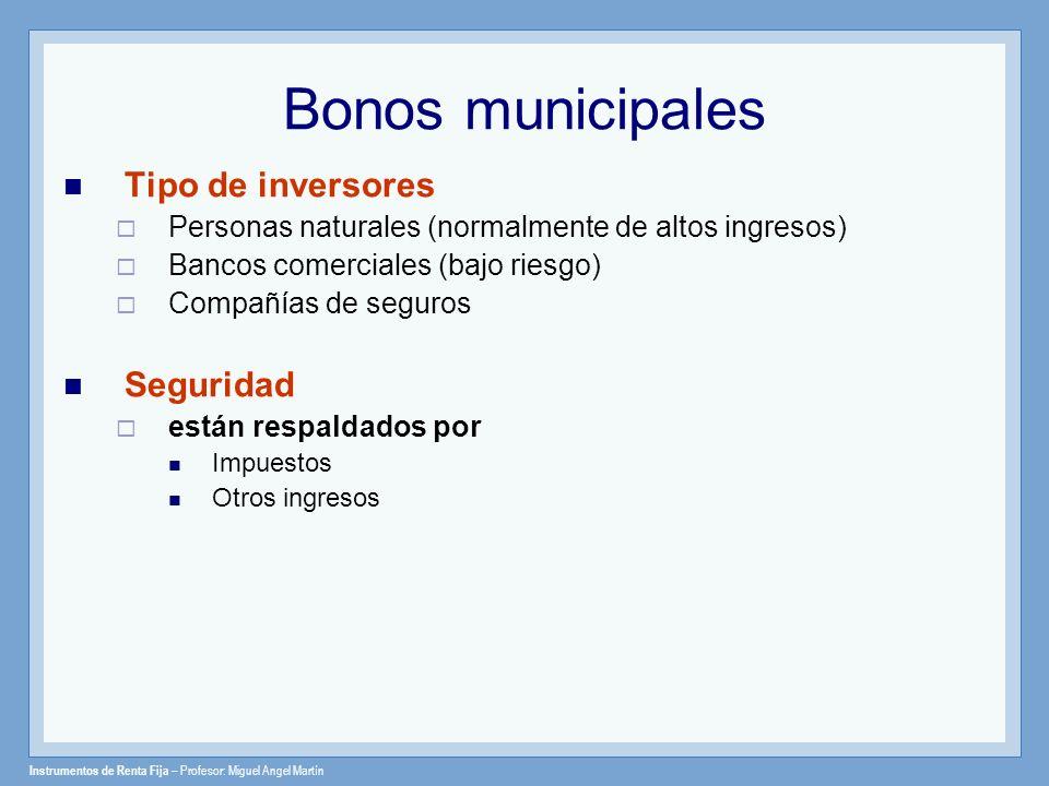 Instrumentos de Renta Fija – Profesor: Miguel Angel Martín Impuestos en los bonos municipales Ventajas Fiscales : Los intereses ganados están exentos de impuestos federales o estatales.
