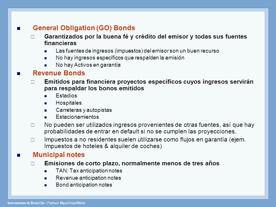 Instrumentos de Renta Fija – Profesor: Miguel Angel Martín General Obligation (GO) Bonds Garantizados por la buena fé y crédito del emisor y todas sus