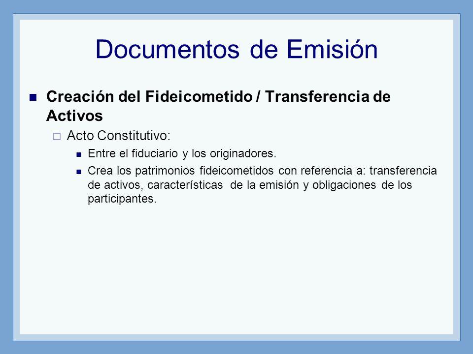 Documentos de Emisión Creación del Fideicometido / Transferencia de Activos Acto Constitutivo: Entre el fiduciario y los originadores. Crea los patrim