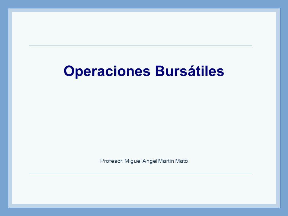 Operaciones Bursátiles Profesor: Miguel Angel Martín Mato