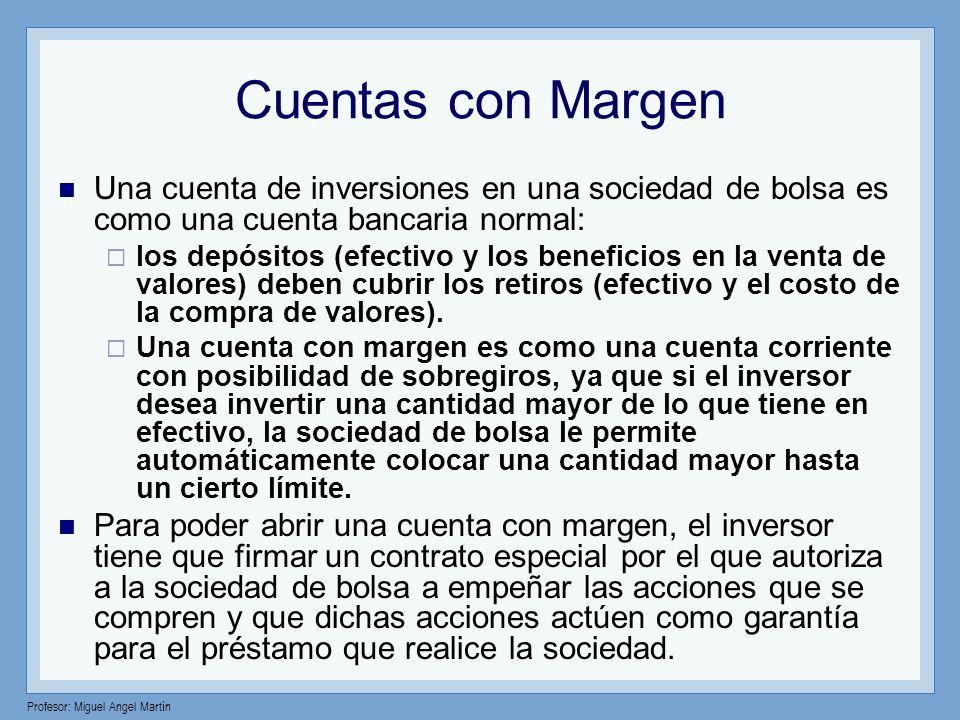 Profesor: Miguel Angel Martín Cuentas con Margen Una cuenta de inversiones en una sociedad de bolsa es como una cuenta bancaria normal: los depósitos