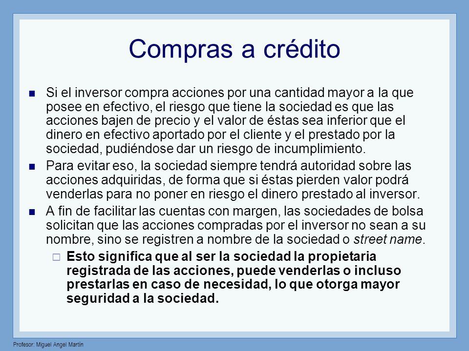Profesor: Miguel Angel Martín Compras a crédito Si el inversor compra acciones por una cantidad mayor a la que posee en efectivo, el riesgo que tiene