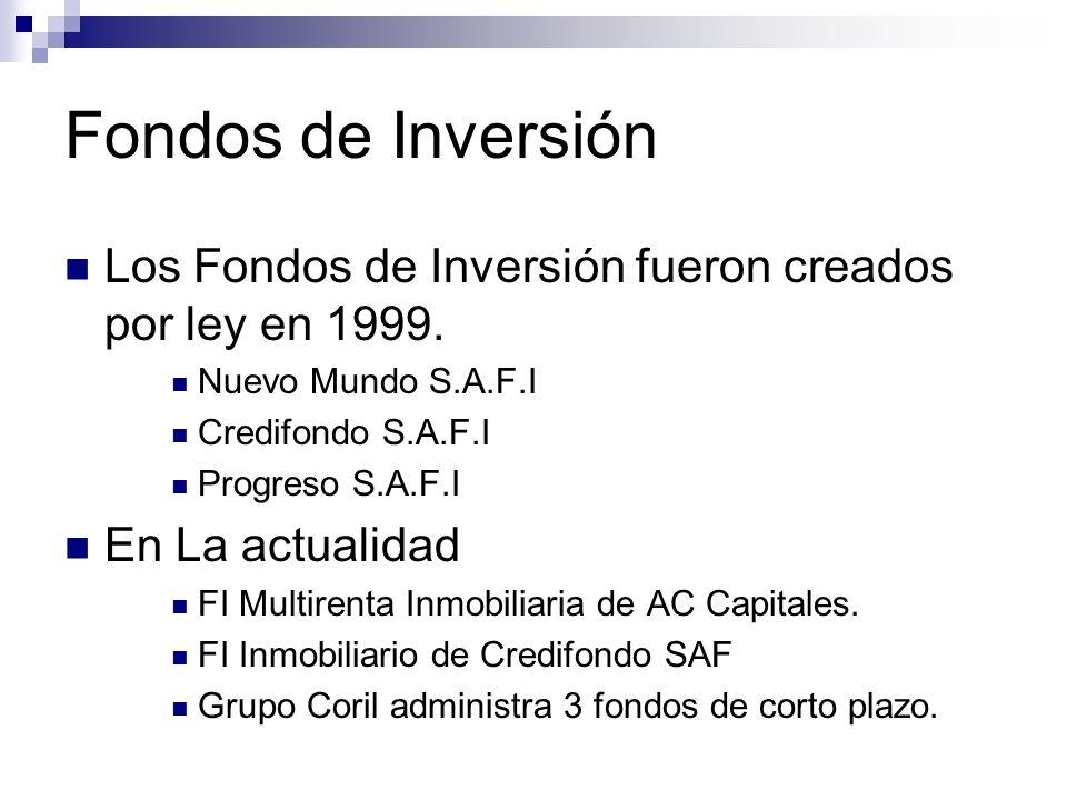 Fondos de Inversión Los Fondos de Inversión fueron creados por ley en 1999. Nuevo Mundo S.A.F.I Credifondo S.A.F.I Progreso S.A.F.I En La actualidad F