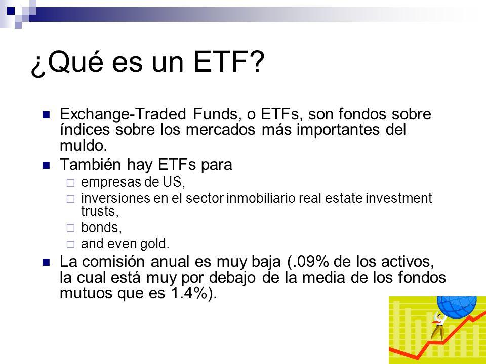 ¿Qué es un ETF? Exchange-Traded Funds, o ETFs, son fondos sobre índices sobre los mercados más importantes del muldo. También hay ETFs para empresas d