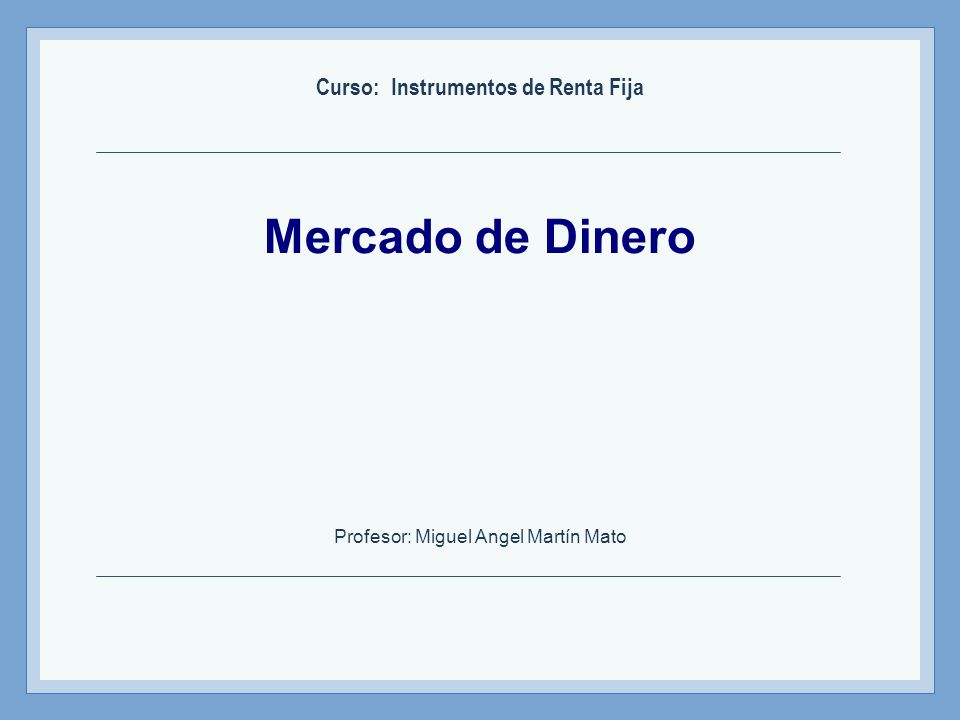 Instrumentos de Renta Fija – Profesor: Miguel Angel Martín Repo (acuerdos de recompra) Es la venta de un activo financiero con el compromiso por parte del vendedor de recomprarlo a un determinado precio (mayor al precio actual de mercado) y en una fecha futura.