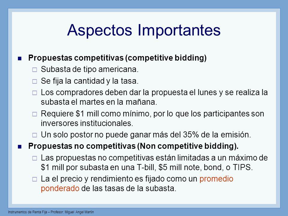 Instrumentos de Renta Fija – Profesor: Miguel Angel Martín Treasury Auctions Subasta americana: 1.Las propuestas son ordenadas de más baja tasa a más alta (de precio más alto a más bajo).