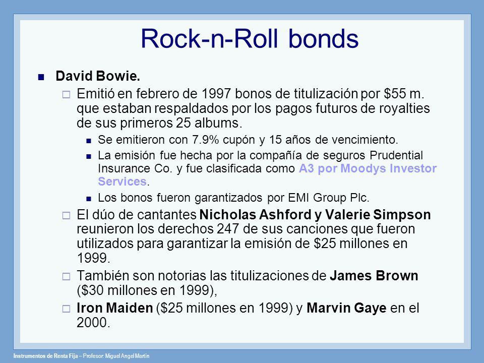 Instrumentos de Renta Fija – Profesor: Miguel Angel Martín Rock-n-Roll bonds David Bowie. Emitió en febrero de 1997 bonos de titulización por $55 m. q