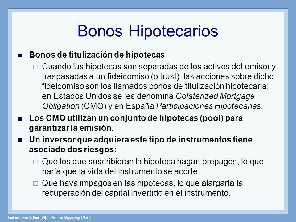 Instrumentos de Renta Fija – Profesor: Miguel Angel Martín Bonos Hipotecarios Bonos de titulización de hipotecas Cuando las hipotecas son separadas de