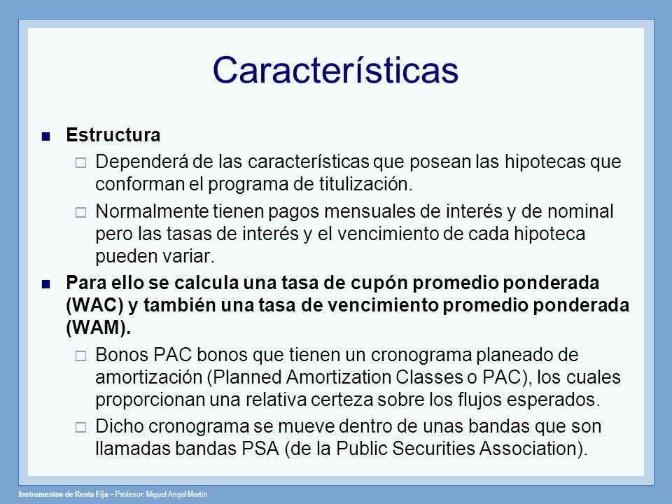 Instrumentos de Renta Fija – Profesor: Miguel Angel Martín Características Estructura Dependerá de las características que posean las hipotecas que co