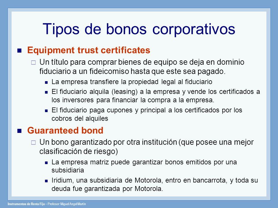 Instrumentos de Renta Fija – Profesor: Miguel Angel Martín Tipos de bonos corporativos Equipment trust certificates Un título para comprar bienes de e
