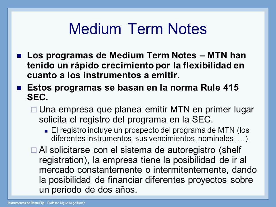 Instrumentos de Renta Fija – Profesor: Miguel Angel Martín Los programas de Medium Term Notes – MTN han tenido un rápido crecimiento por la flexibilid