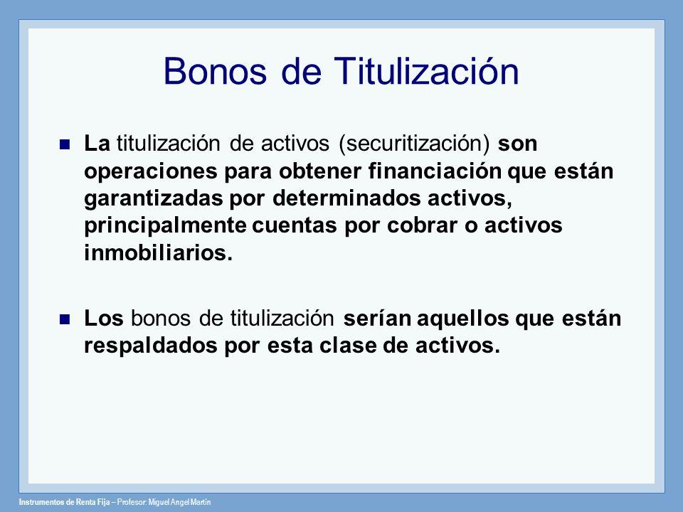Instrumentos de Renta Fija – Profesor: Miguel Angel Martín Bonos de Titulización La titulización de activos (securitización) son operaciones para obte