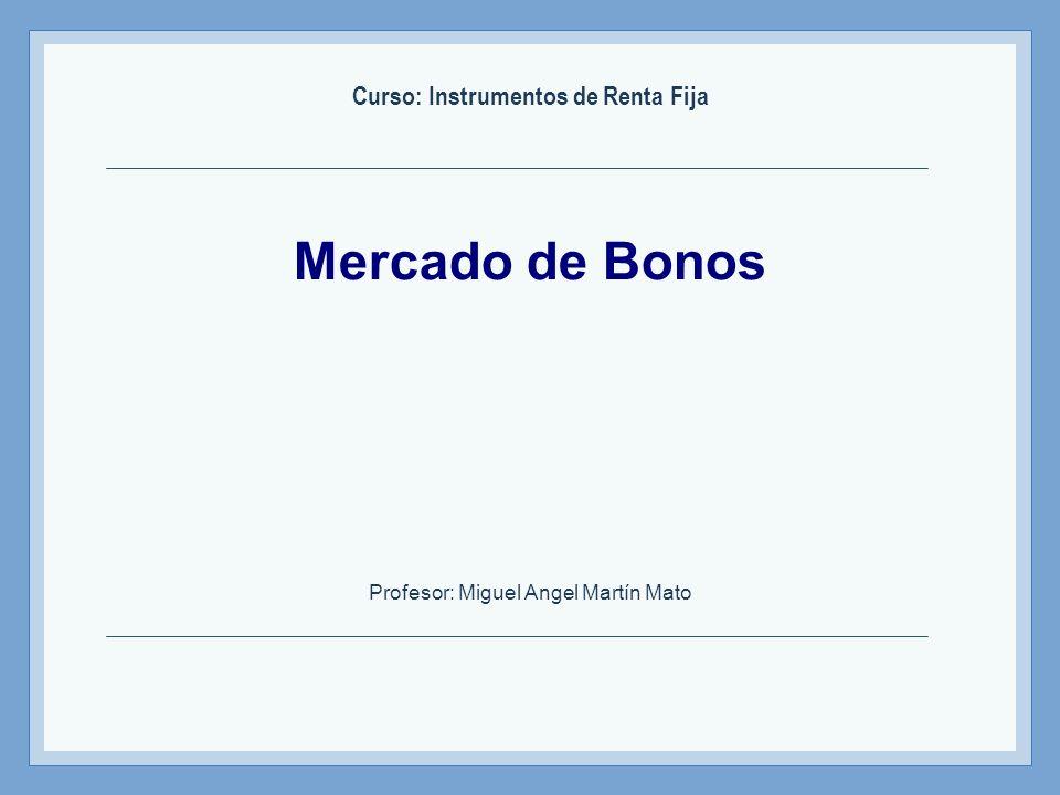 Instrumentos de Renta Fija – Profesor: Miguel Angel Martín Bonos del Tesoro Emitidos por el Tesoro Americano y gozan de un mercado muy activo y líquido.