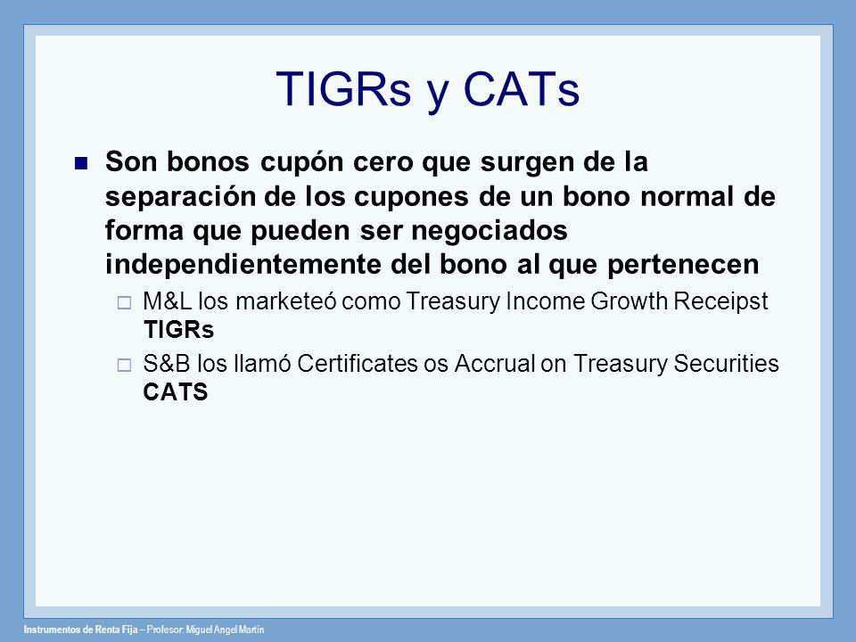Instrumentos de Renta Fija – Profesor: Miguel Angel Martín TIGRs y CATs Son bonos cupón cero que surgen de la separación de los cupones de un bono nor