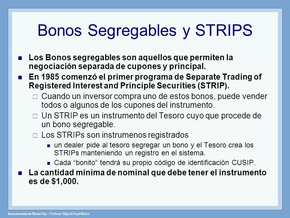 Instrumentos de Renta Fija – Profesor: Miguel Angel Martín Bonos Segregables y STRIPS Los Bonos segregables son aquellos que permiten la negociación s