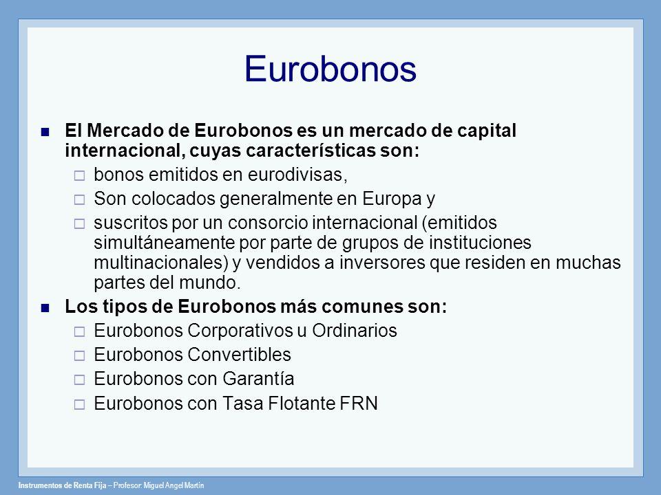 Eurobonos El Mercado de Eurobonos es un mercado de capital internacional, cuyas características son: bonos emitidos en eurodivisas, Son colocados gene