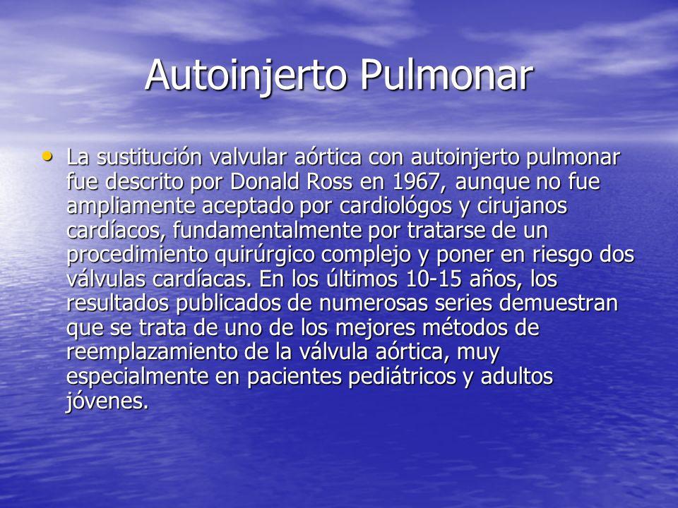 Autoinjerto Pulmonar La sustitución valvular aórtica con autoinjerto pulmonar fue descrito por Donald Ross en 1967, aunque no fue ampliamente aceptado