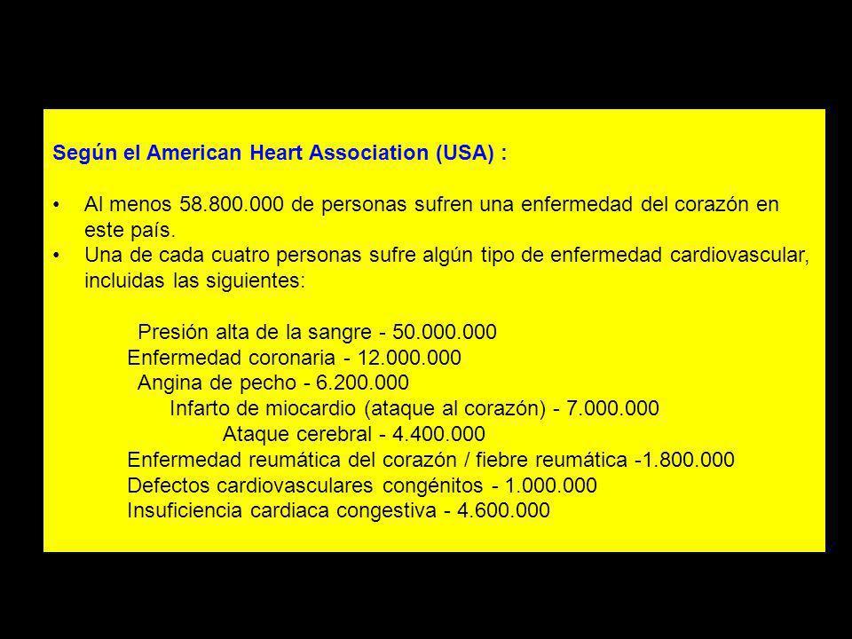 Según el American Heart Association (USA) : Al menos 58.800.000 de personas sufren una enfermedad del corazón en este país. Una de cada cuatro persona