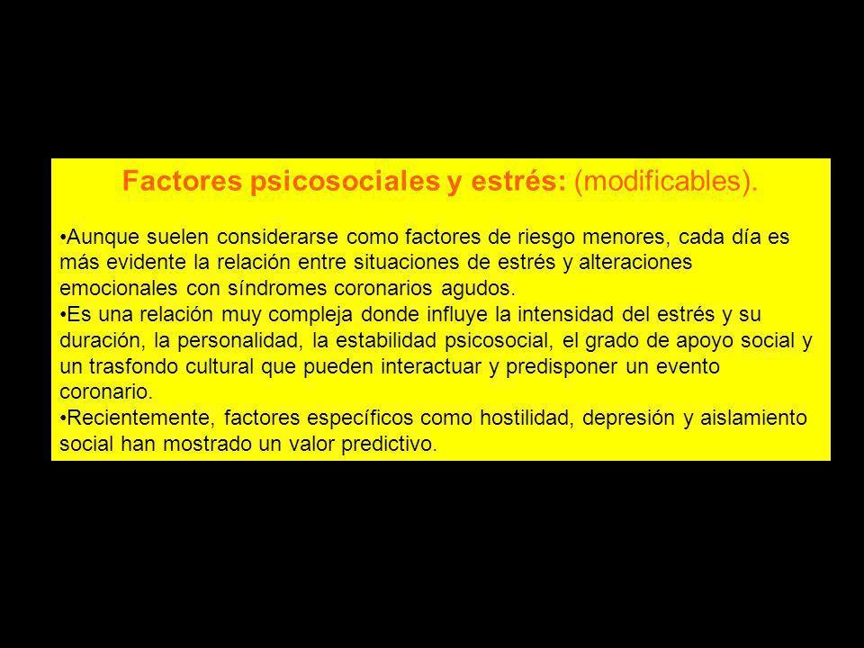 Factores psicosociales y estrés: (modificables). Aunque suelen considerarse como factores de riesgo menores, cada día es más evidente la relación entr