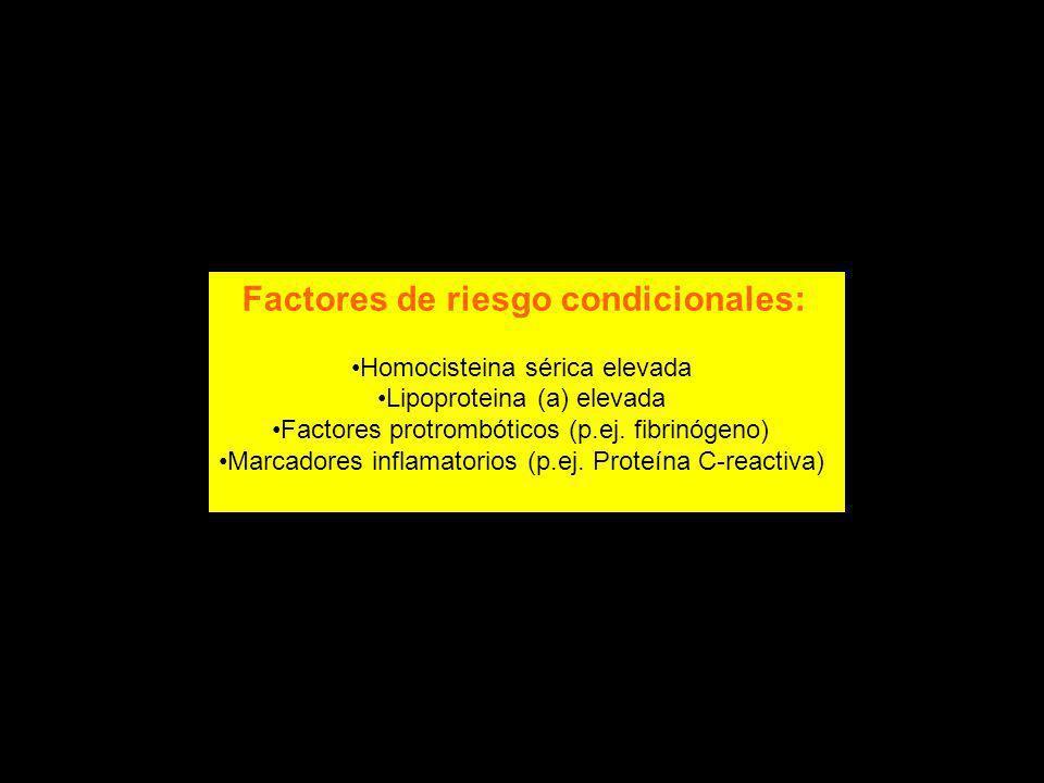 Factores de riesgo condicionales: Homocisteina sérica elevada Lipoproteina (a) elevada Factores protrombóticos (p.ej. fibrinógeno) Marcadores inflamat