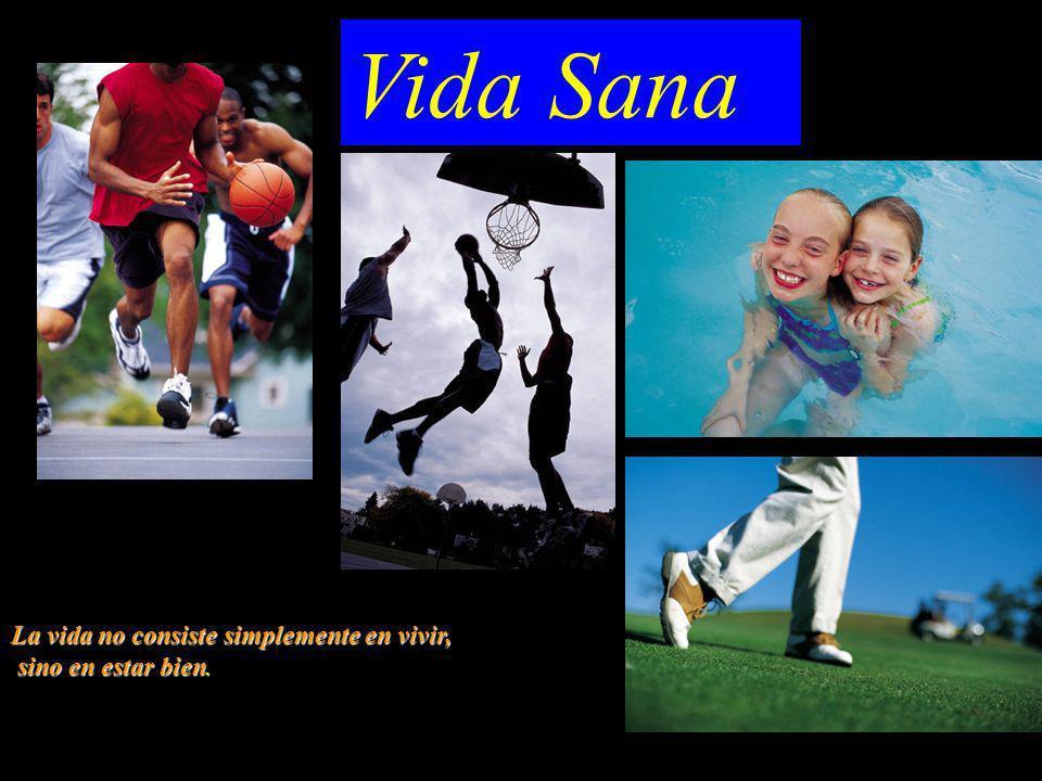 Vida Sana La vida no consiste simplemente en vivir, sino en estar bien. sino en estar bien.