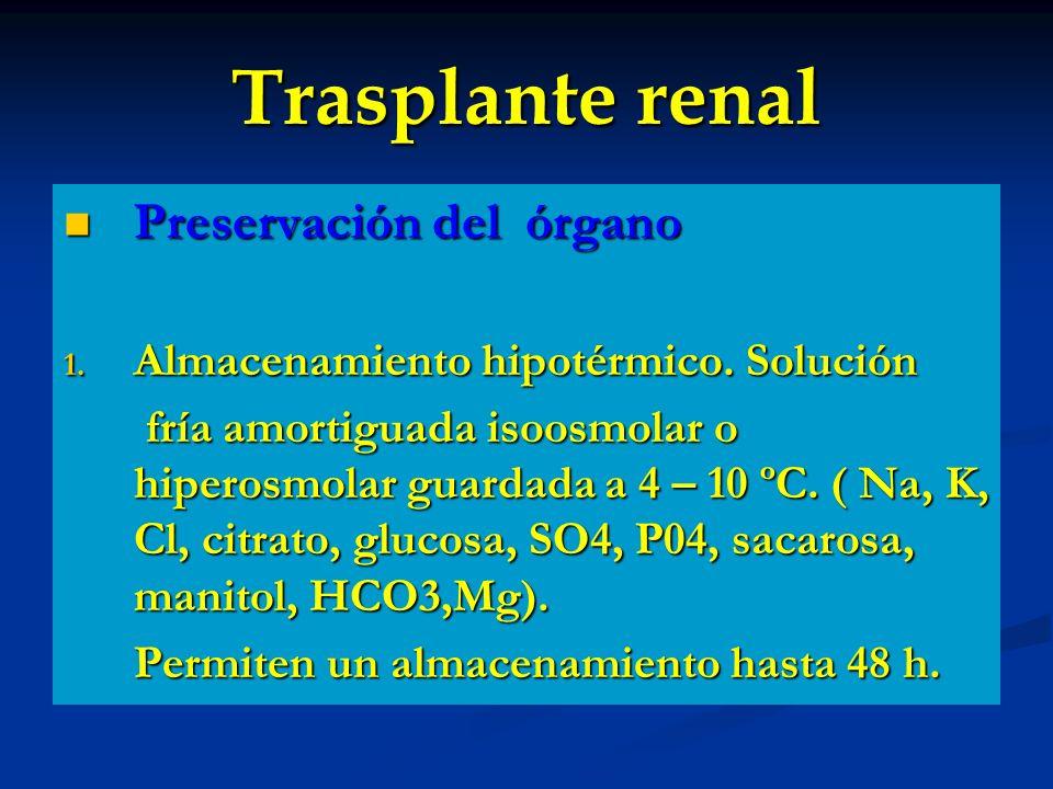 Trasplante renal Preservación del órgano Preservación del órgano 1. Almacenamiento hipotérmico. Solución fría amortiguada isoosmolar o hiperosmolar gu