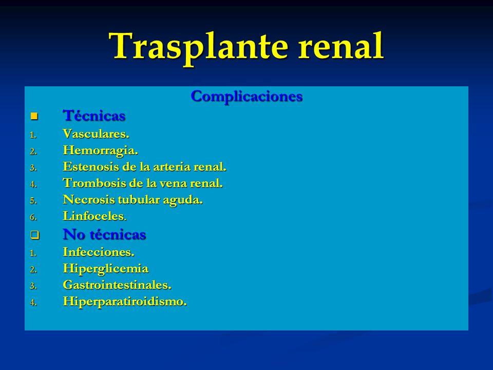 Trasplante renal Complicaciones Técnicas Técnicas 1. Vasculares. 2. Hemorragia. 3. Estenosis de la arteria renal. 4. Trombosis de la vena renal. 5. Ne