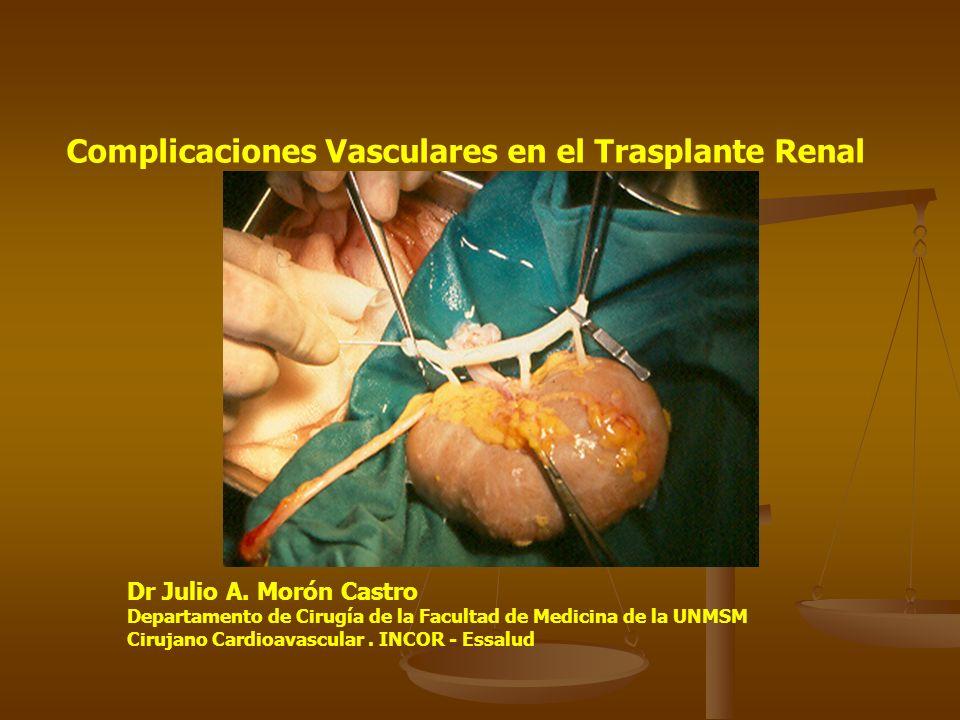 Complicaciones Vasculares en el Trasplante Renal Dr Julio A. Morón Castro Departamento de Cirugía de la Facultad de Medicina de la UNMSM Cirujano Card