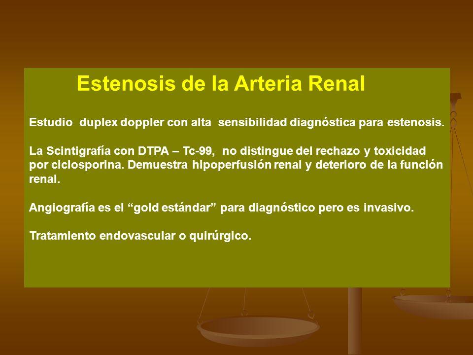 Estenosis de la Arteria Renal Estudio duplex doppler con alta sensibilidad diagnóstica para estenosis. La Scintigrafía con DTPA – Tc-99, no distingue
