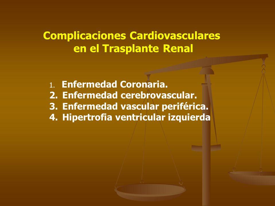 Complicaciones Cardiovasculares en el Trasplante Renal 1. Enfermedad Coronaria. 2. Enfermedad cerebrovascular. 3. Enfermedad vascular periférica. 4. H