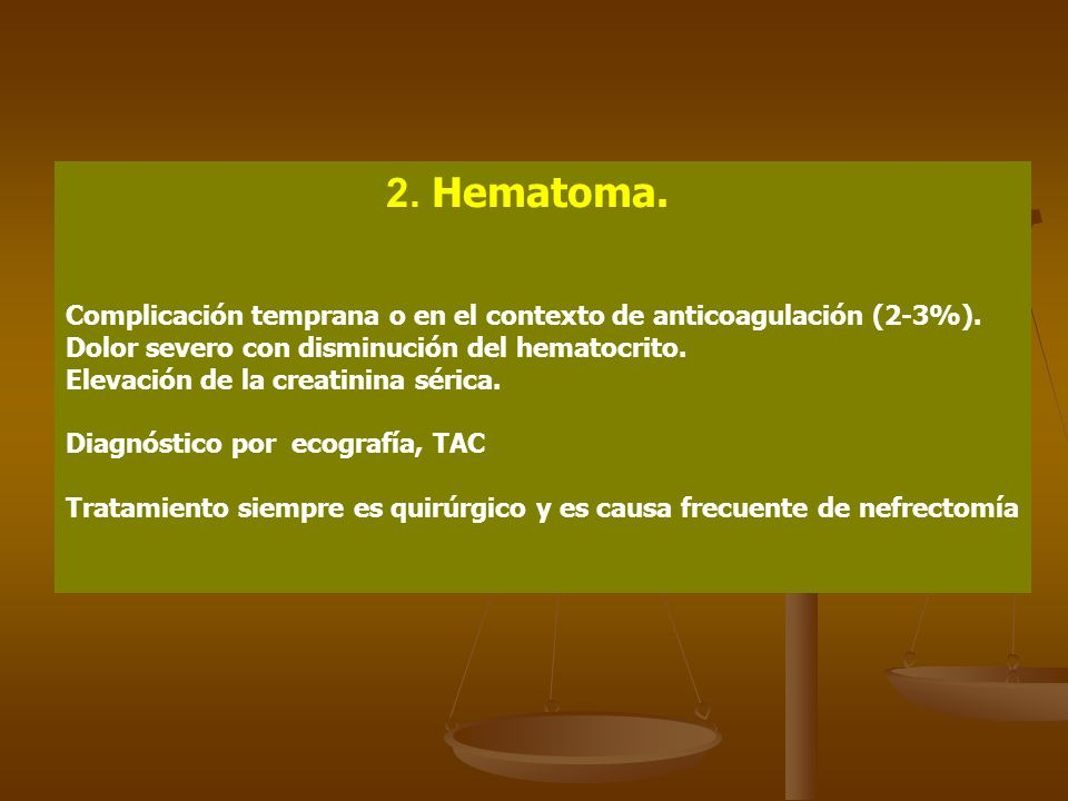 2. Hematoma. Complicación temprana o en el contexto de anticoagulación (2-3%). Dolor severo con disminución del hematocrito. Elevación de la creatinin